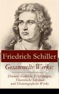 ebook: Gesammelte Werke: Dramen, Gedichte, Erzählungen, Theoretische Schriften und Historiografische Werke