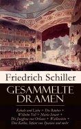 eBook: Gesammelte Dramen: Kabale und Liebe + Die Räuber + Wilhelm Tell + Maria Stuart + Die Jungfrau von Or