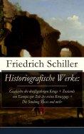 ebook: Historiografische Werke: Geschichte des dreißigjährigen Kriegs + Zustands von Europa zur Zeit des er