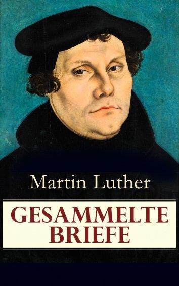 Briefe Von Luther : Martin luther sämtliche briefe vollständige ausgabe