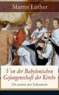 ebook: Von der Babylonischen Gefangenschaft der Kirche - Die wahren drei Sakramente