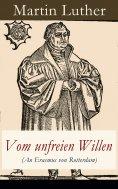 eBook: Vom unfreien Willen (An Erasmus von Rotterdam)