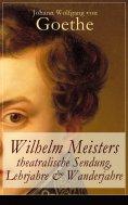 ebook: Wilhelm Meisters theatralische Sendung, Lehrjahre & Wanderjahre