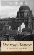 ebook: Der neue Ahasver: Ein Roman aus Jung-Berlin