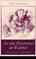 ebook: Aus dem Märchenbuch der Wahrheit (Humoristische Erzählungen)