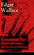 eBook: Gesammelte Kriminalromane und Detektivgeschichten