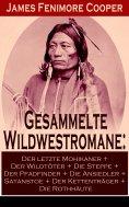 ebook: Gesammelte Wildwestromane: Der letzte Mohikaner + Der Wildtöter + Die Steppe + Der Pfadfinder + Die