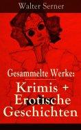 eBook: Gesammelte Werke: Krimis + Erotische Geschichten