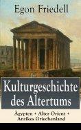 eBook: Kulturgeschichte des Altertums: Ägypten + Alter Orient + Antikes Griechenland