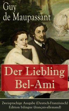 eBook: Der Liebling / Bel-Ami - Zweisprachige Ausgabe (Deutsch-Französisch) / Edition bilingue (français-al