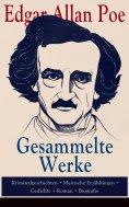 ebook: Gesammelte Werke: Kriminalgeschichten + Mystische Erzählungen + Gedichte + Roman + Biografie