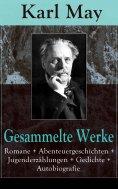 eBook: Gesammelte Werke: Romane + Abenteuergeschichten + Jugenderzählungen + Gedichte + Autobiografie