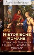 eBook: Historische Romane: Kleopatra + Mirabeau + Lassalle + Lord Byron + Messalina