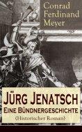 eBook: Jürg Jenatsch: Eine Bündnergeschichte (Historischer Roman)