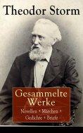 ebook: Gesammelte Werke: Novellen + Märchen + Gedichte + Briefe
