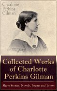 eBook: Collected Works of Charlotte Perkins Gilman: Short Stories, Novels, Poems and Essays