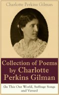 eBook: A Collection of Poems by Charlotte Perkins Gilman (In This Our World, Suffrage Songs and Verses)