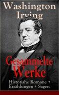 ebook: Gesammelte Werke: Historishe Romane + Erzählungen + Sagen