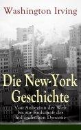 eBook: Die New-York Geschichte: Von Anbeginn der Welt bis zur Endschaft der holländischen Dynastie