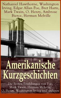 eBook: Amerikanische Kurzgeschichten - Die Besten Erzählungen von Poe, Mark Twain, Herman Melville, O. Henr