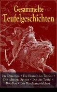eBook: Gesammelte Teufelgeschichten: Die Dämonen + Die Elixiere des Teufels + Die schwarze Spinne + Die vie