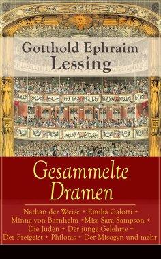ebook: Gesammelte Dramen: Nathan der Weise + Emilia Galotti + Minna von Barnhelm + Miss Sara Sampson + Die