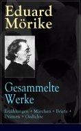 eBook: Gesammelte Werke: Erzählungen + Märchen + Briefe + Dramen + Gedichte