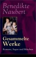 ebook: Gesammelte Werke: Romane, Sagen und Märchen