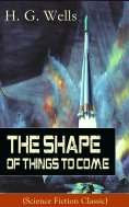 eBook: The Shape of Things To Come (Science Fiction Classic)