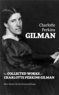 ebook: The Collected Works of Charlotte Perkins Gilman: Short Stories, Novels, Poems and Essays