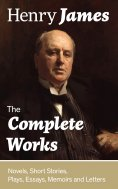 eBook: The Complete Works: Novels, Short Stories, Plays, Essays, Memoirs and Letters: The Portrait of a Lad