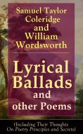 eBook: Lyrical Ballads and other Poems by Samuel Taylor Coleridge and William Wordsworth (Including Their T