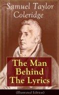 eBook: Samuel Taylor Coleridge: The Man Behind The Lyrics (Illustrated Edition)