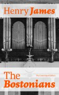 eBook: The Bostonians (The Unabridged Edition)