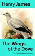 eBook: The Wings of the Dove (The Unabridged Edition in 2 volumes)