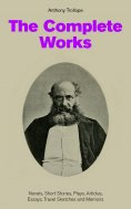 ebook: The Complete Works: Novels, Short Stories, Plays, Articles, Essays, Travel Sketches and Memoirs