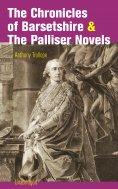 ebook: The Chronicles of Barsetshire & The Palliser Novels (Unabridged)
