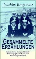 ebook: Gesammelte Erzählungen: Humoristische Kurzgeschichten + Autobiographische Novellen + Abenteuergeschi