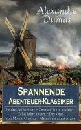 eBook: Spannende Abenteuer-Klassiker: Die drei Musketiere + Zwanzig Jahre nachher + Zehn Jahre später + Der