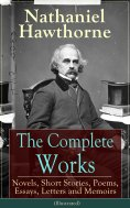 eBook: The Complete Works of Nathaniel Hawthorne (Illustrated)