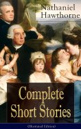 ebook: Complete Short Stories of Nathaniel Hawthorne (Illustrated Edition)