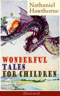 eBook: Nathaniel Hawthorne's Wonderful Tales for Children (Illustrated)