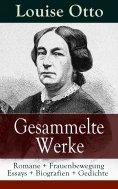 eBook: Gesammelte Werke: Romane + Frauenbewegung Essays + Biografien + Gedichte