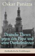 ebook: Deutsche Thesen gegen den Papst und seine Dunkelmänner - Antikatholische Erzählungen
