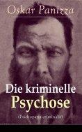 ebook: Die kriminelle Psychose (Psichopatia criminalis)