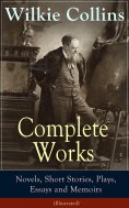 eBook: Complete Works of Wilkie Collins: Novels, Short Stories, Plays, Essays and Memoirs (Illustrated)