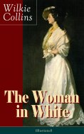 eBook: The Woman in White (Illustrated): A Mystery Suspense Novel from the prolific English writer, best kn
