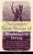 eBook: The Complete Short Stories of Washington Irving: The Sketch Book of Geoffrey Crayon, Bracebridge Hal