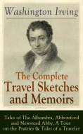 ebook: The Complete Travel Sketches and Memoirs of Washington Irving: Tales of The Alhambra, Abbotsford and