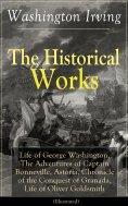 eBook: The Historical Works of Washington Irving: Life of George Washington, The Adventures of Captain Bonn
